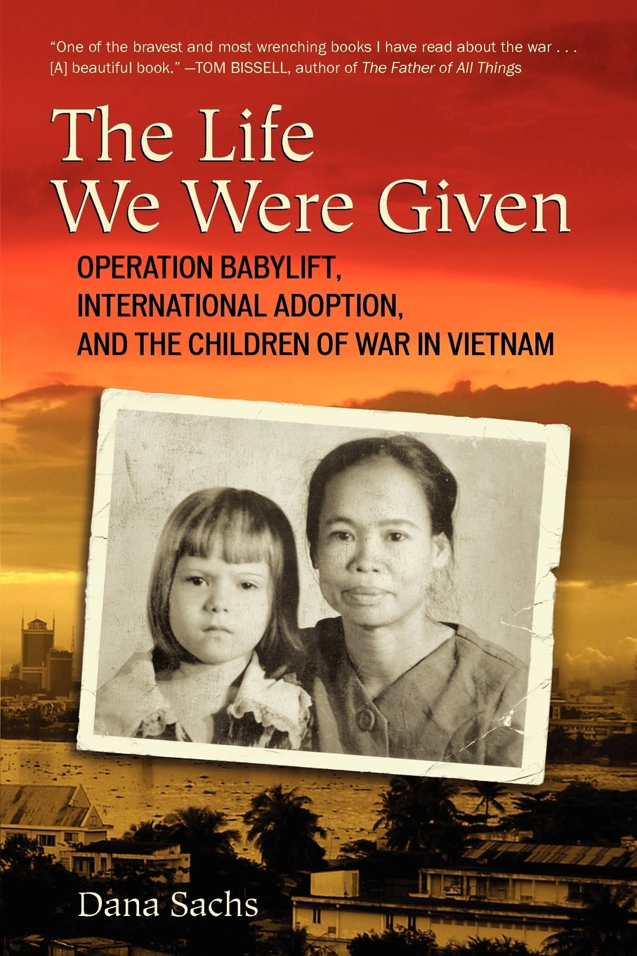 Dana Sachs, The Life We Were Given: Operation Babylift, International Adoption, and the Children of War in Vietnam