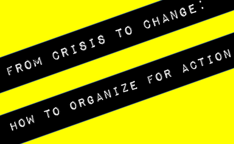 From Crisis to Change: How to Organize for Action