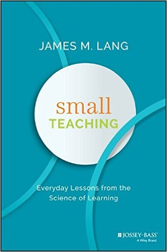 "Faculty: ""Small Teaching"" by James Lang Semester Long Book Discussion"