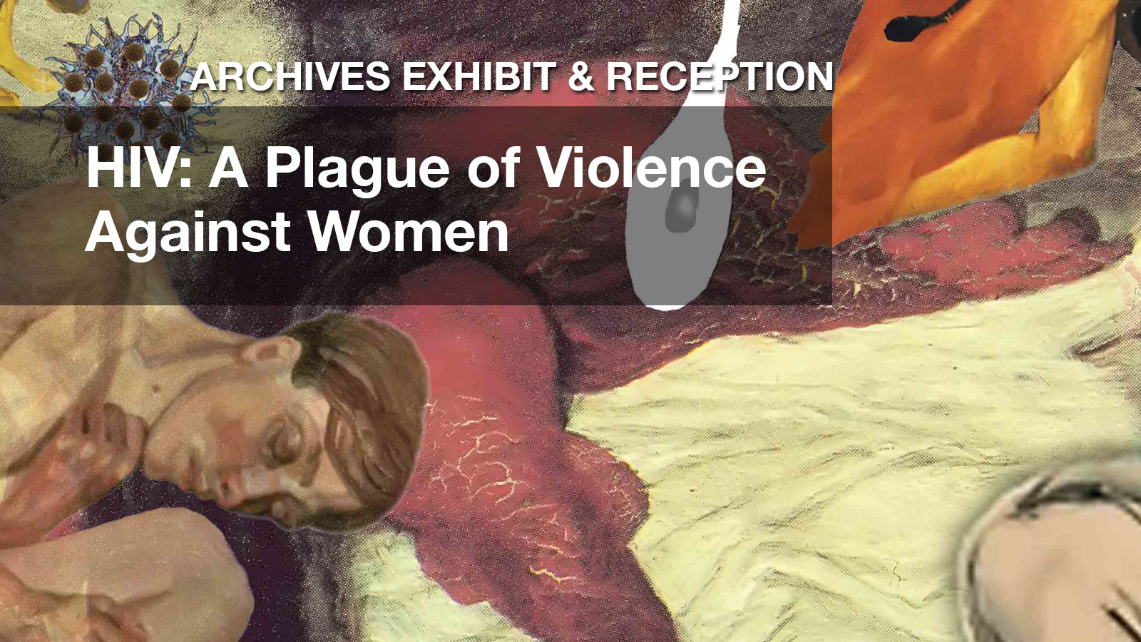 ARCHIVES EXHIBIT and RECEPTION | HIV: A Plague of Violence Against Women