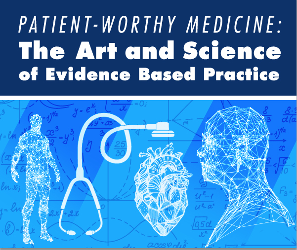 Patient-Worthy Medicine: The Art and Science of Evidence Based Practice