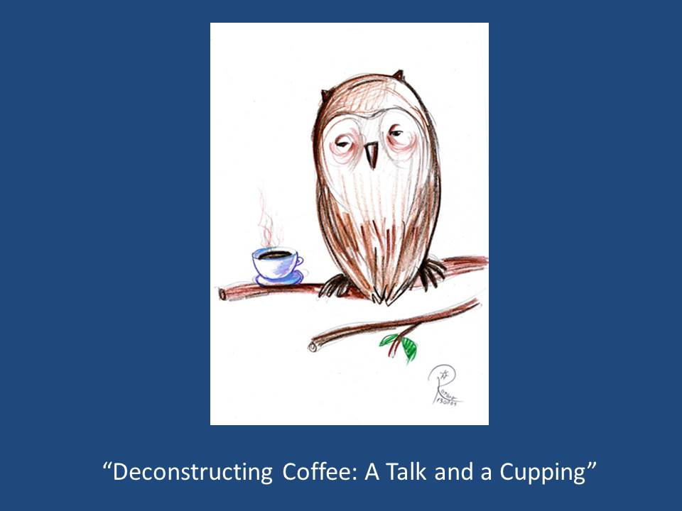 Deconstructing Coffee:  A Talk and a Cupping