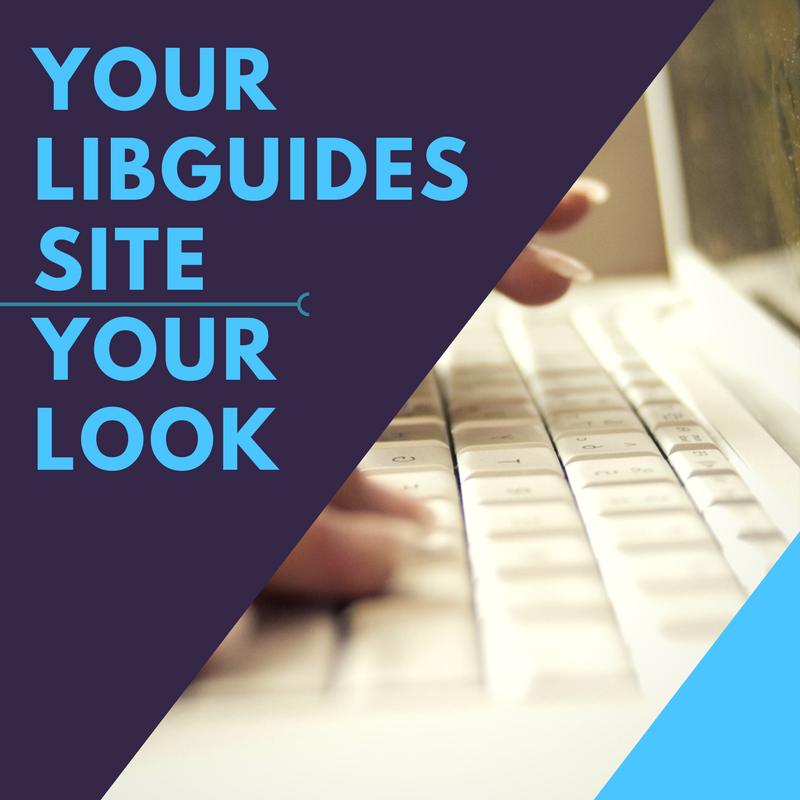 LibGuides Admin Setting Up Your System: Look & Feel