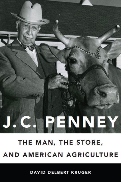 David Kruger presents J.C. Penney: The Man, the Store, and American Agriculture