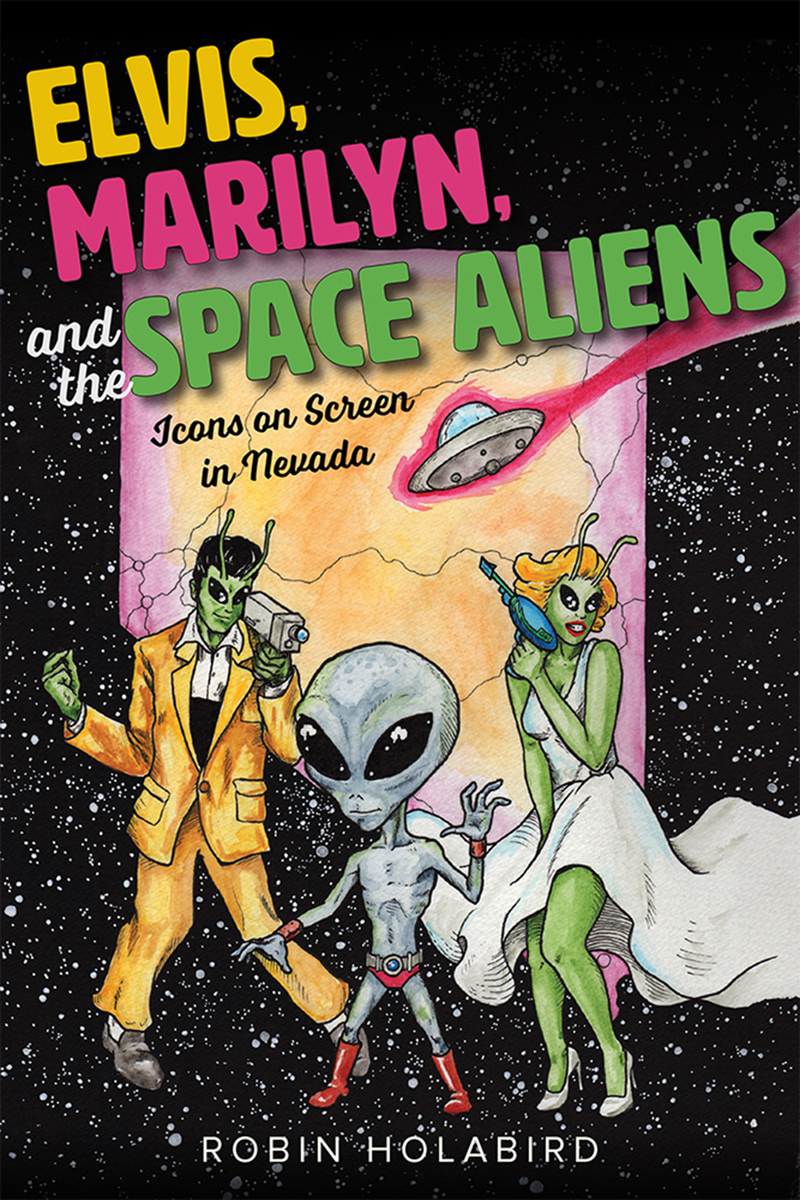 Robin Holabird presents Elvis, Marilyn and the Space Aliens: