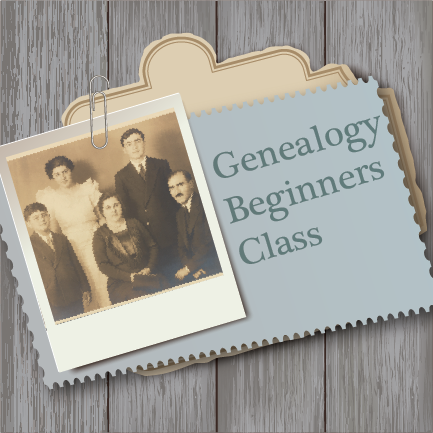 Genealogy Beginner's Class: Your Search Starts Here