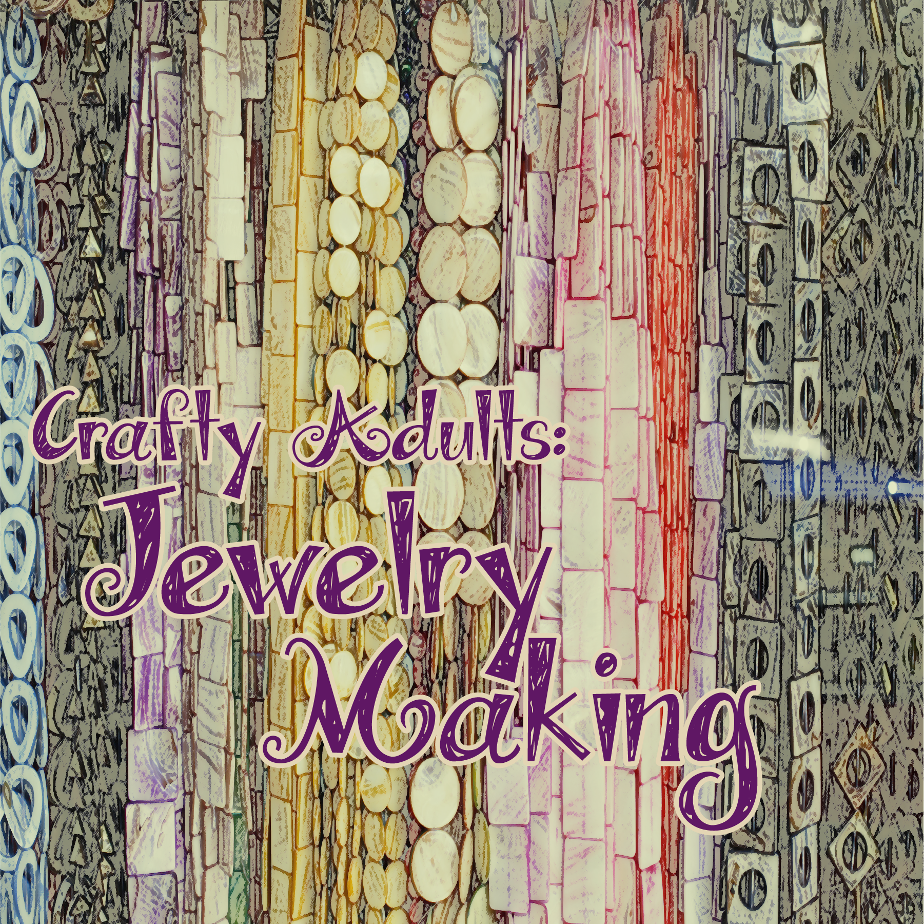 Crafty Adults: Jewelry Making Session One