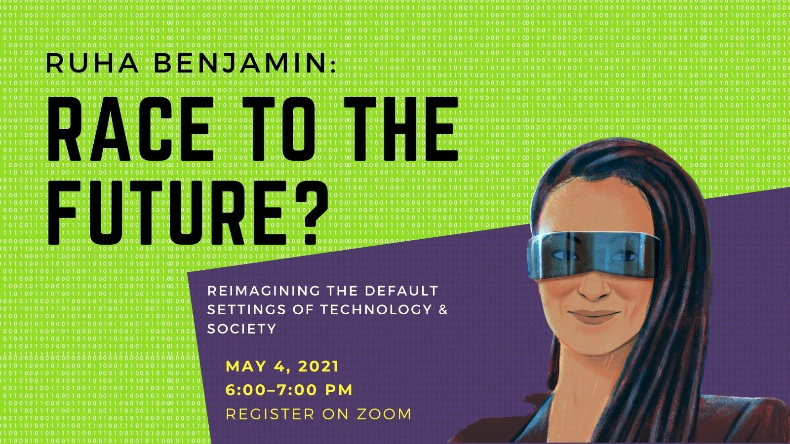 Ruha Benjamin: Race to the Future? Reimagining the Default Settings of Technology & Society