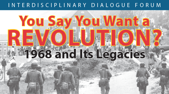 You Say You Want a Revolution? 1968 and Its Legacies
