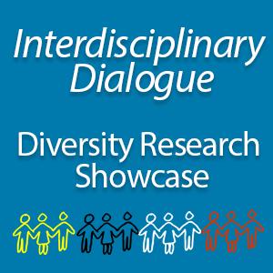 Interdisciplinary Dialogue: Diversity Research Showcase