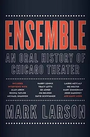 Book Talk - Ensemble: An Oral History of Chicago Theater with author, Mark Larson