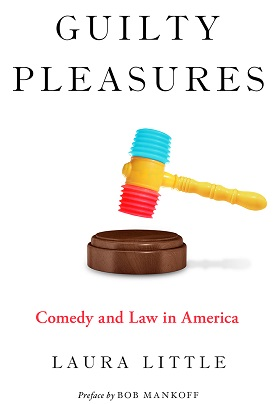 "Laura Little - Author of ""Guilty Pleasures: Comedy and Law in America"""