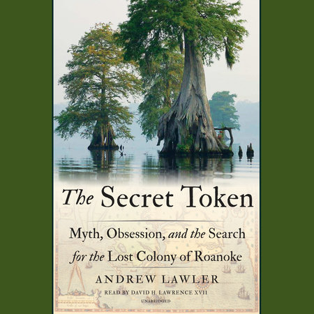 The Secret Token: Myth, Obsession and the Search for the Lost Colony of Roanoke
