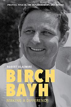 Robert Blaemire | Birch Bayh: Making a Difference