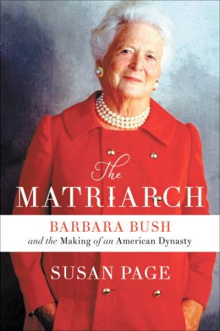 Author Susan Page | The Matriarch: Barbara Bush and the Making of an American Dynasty
