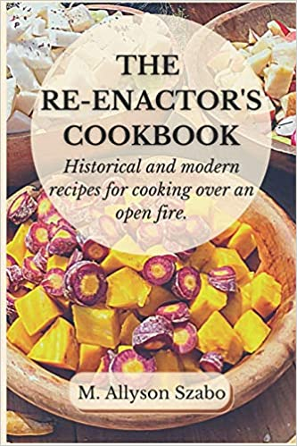 The Re-enactor's Cookbook-Medieval and Renaissance Recipes and Food History