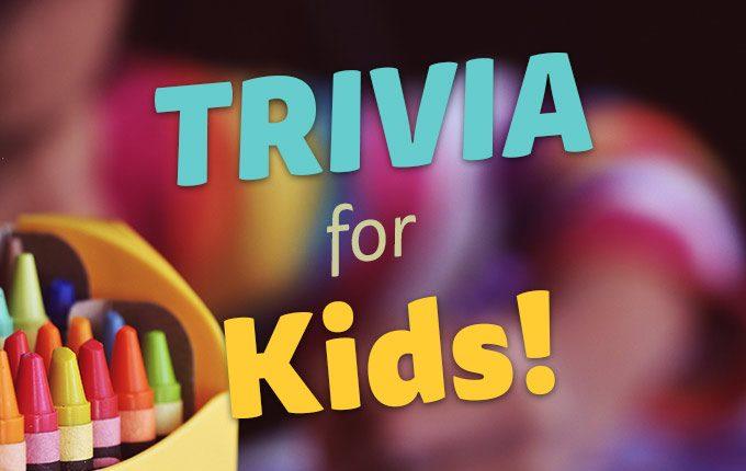 Kids Trivia!
