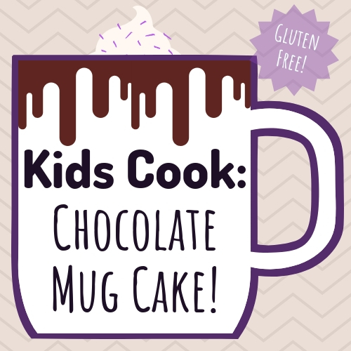 Kids Cook: Chocolate Mug Cake (ages 7-12)