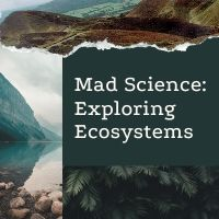 Mad Science: Exploring Ecosystems (Grades 3-6)