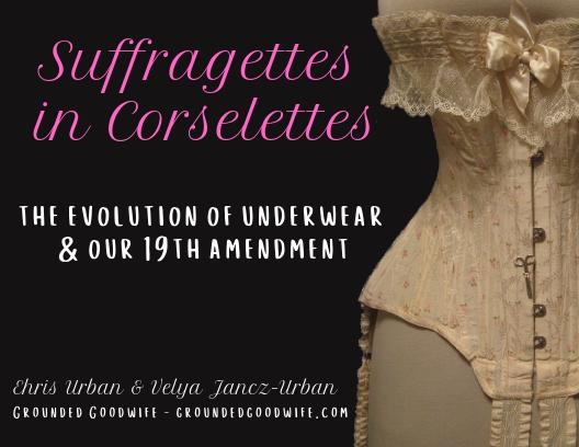 Suffragettes in Corselettes- 19th Amendment Anniversary