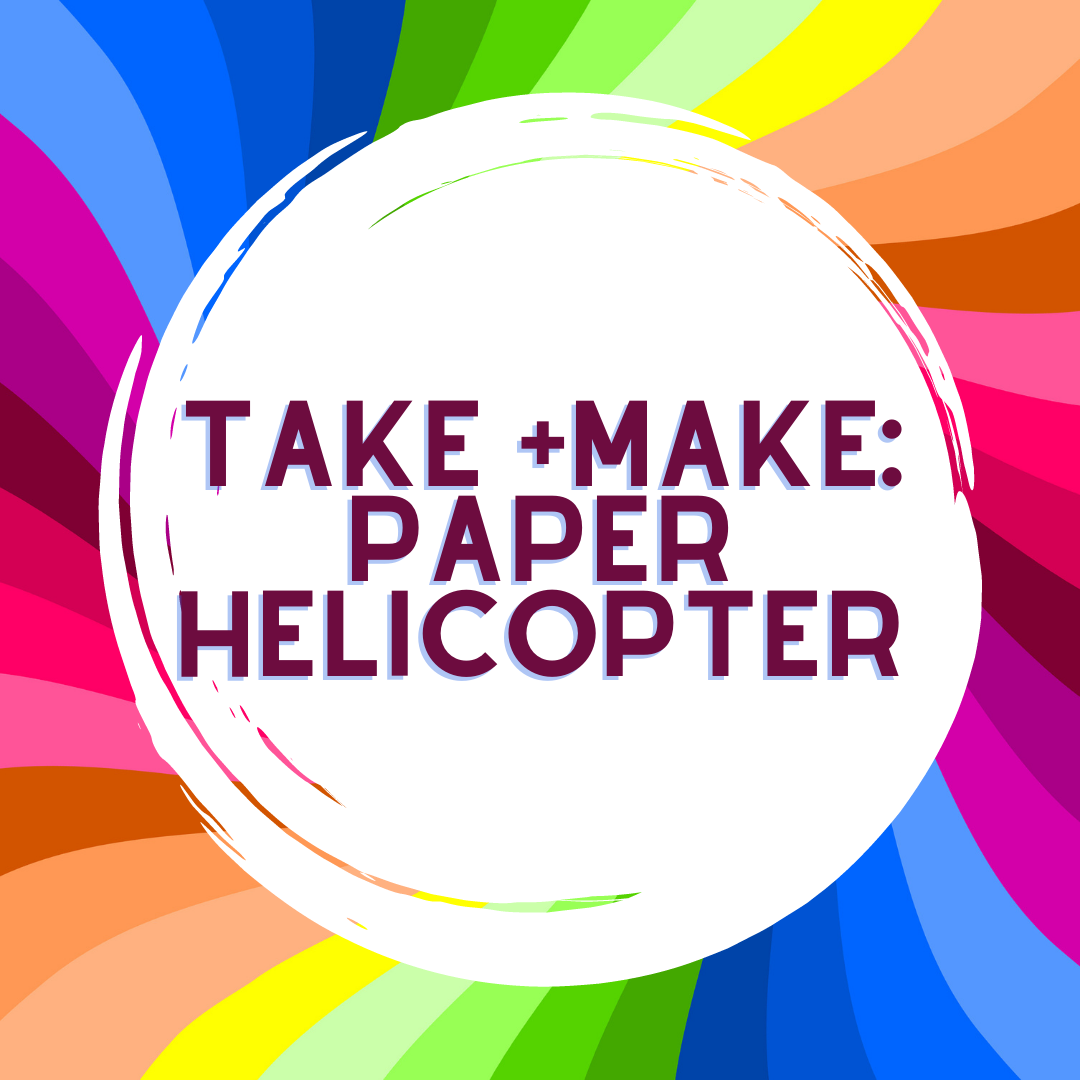 Take + Make: Paper Helicopters (Grades K-6)