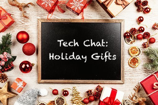 Technology Chat: Holiday Gifts