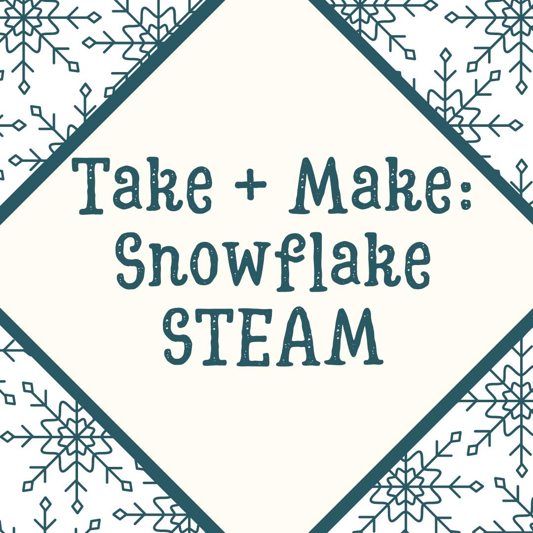 Take + Make: Snowflake STEAM (Grades K-6)