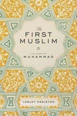 Muslim Journeys: The First Muslim by Lesley Hazleton