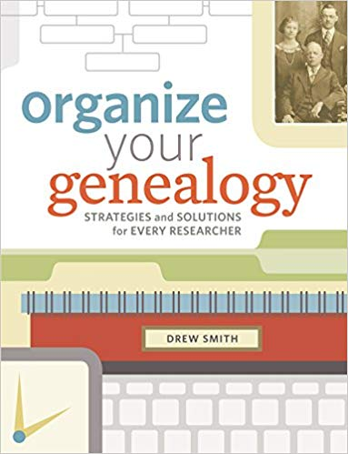 Organize Your Genealogy : Strategies and Solutions for Every Researcher