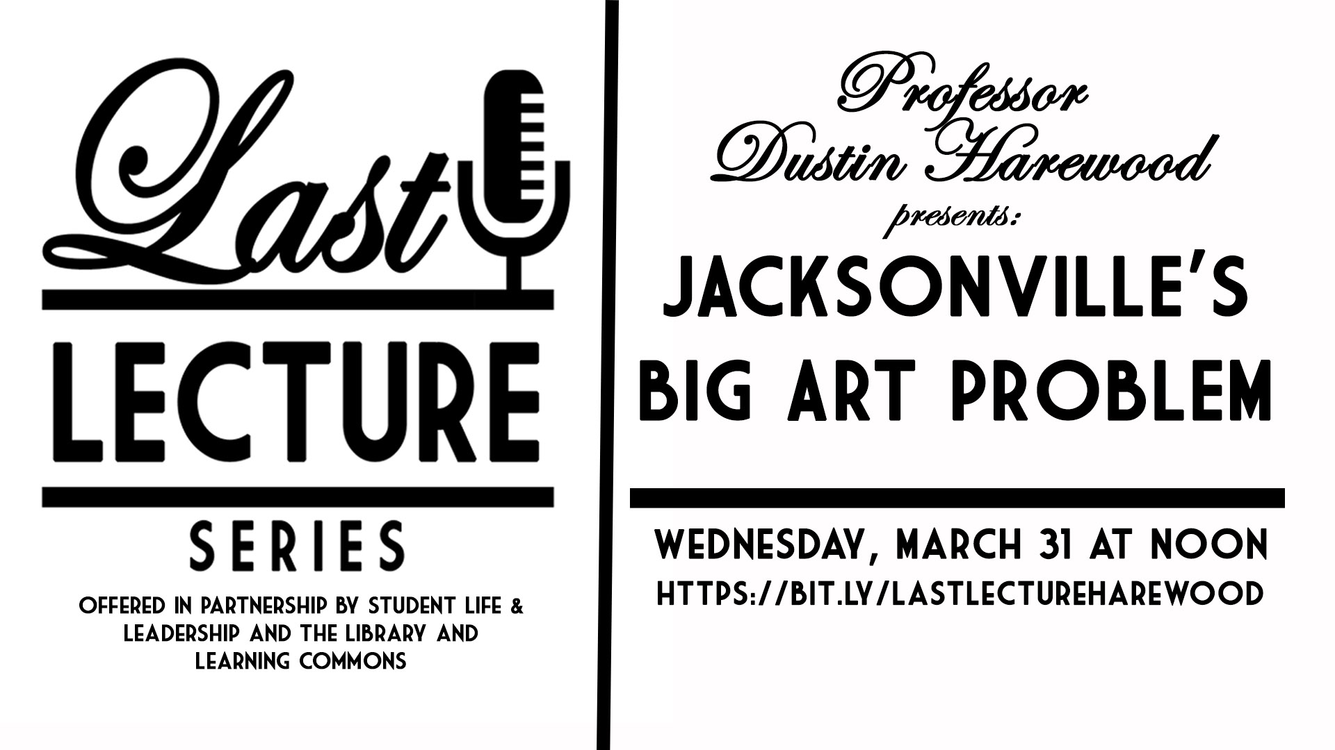 Last Lecture Series: Jacksonville's Big Art Problem by Prof. Dustin Harewood