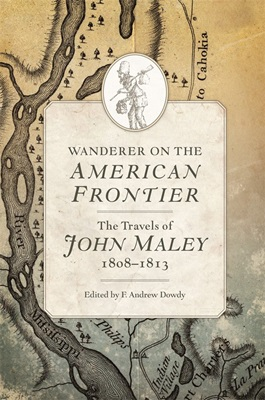 Andrew Dowdy presents Wanderer on the American Frontier: The Travels of John Maley, 1803-1813