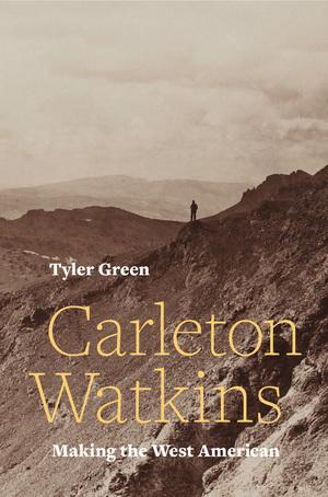 Tyler Green discusses 'Carleton Watkins: Making the West American'