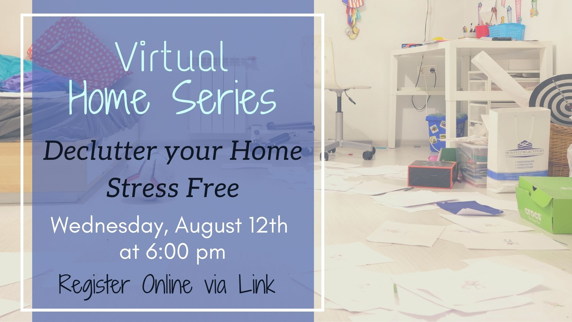 Virtual Home Series: Declutter your Home Stress Free!