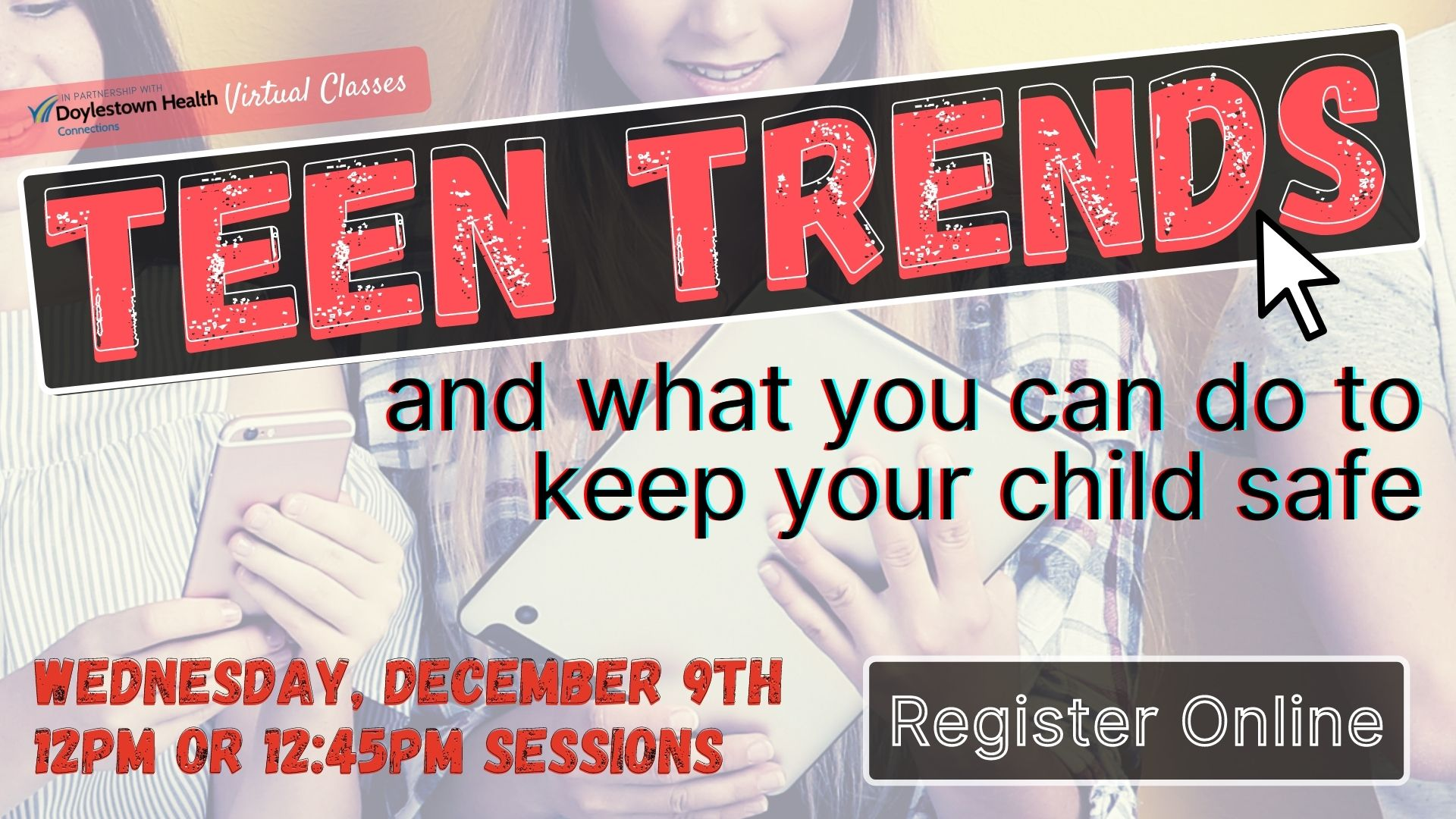 Teen Trends and What You Can Do To Keep Your Child Safe (Webinar) - 12:45PM Session