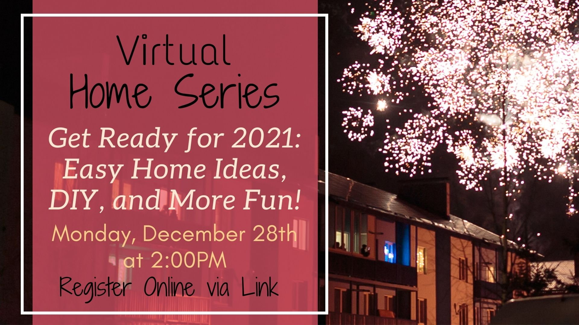 Virtual Home Series: Get Ready for 2021: Easy Home Ideas, DIY, and More Fun!