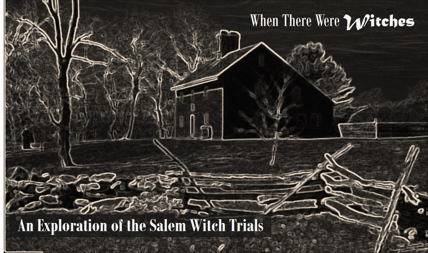 When There Were Witches: An Exploration of the Salem Witch Trials