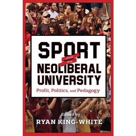 Sport and the Neoliberal University: Profit, Politics, and Pedagogy
