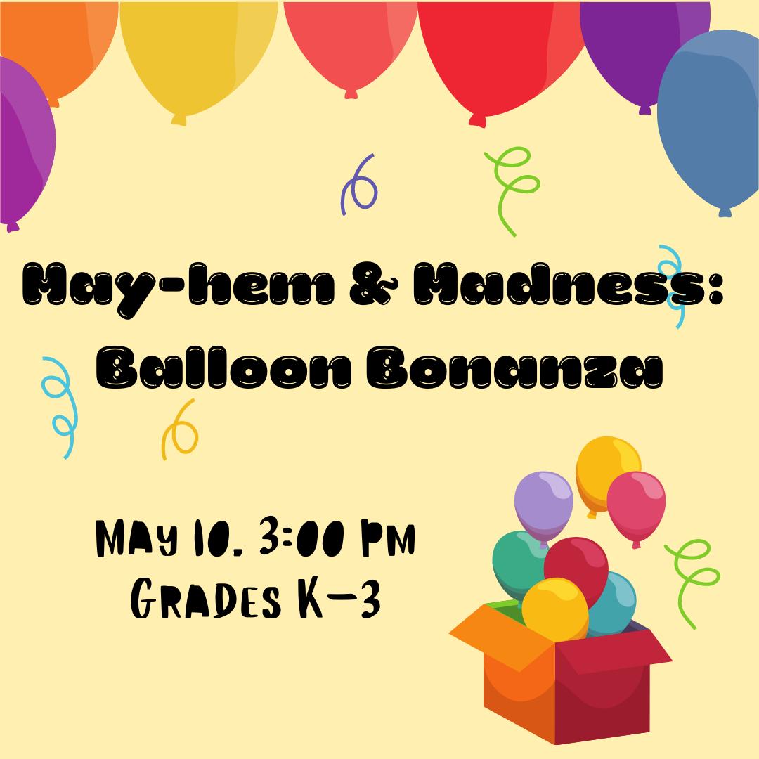 May-hem and Madness: Balloon Bonanza (Grades K-3)