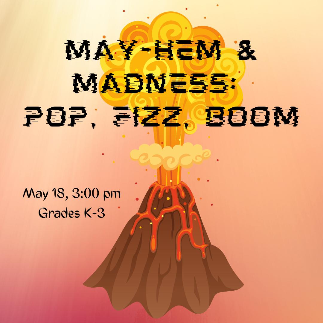 May-hem and Madness: pop, fizz, boom! (Grades K-3)