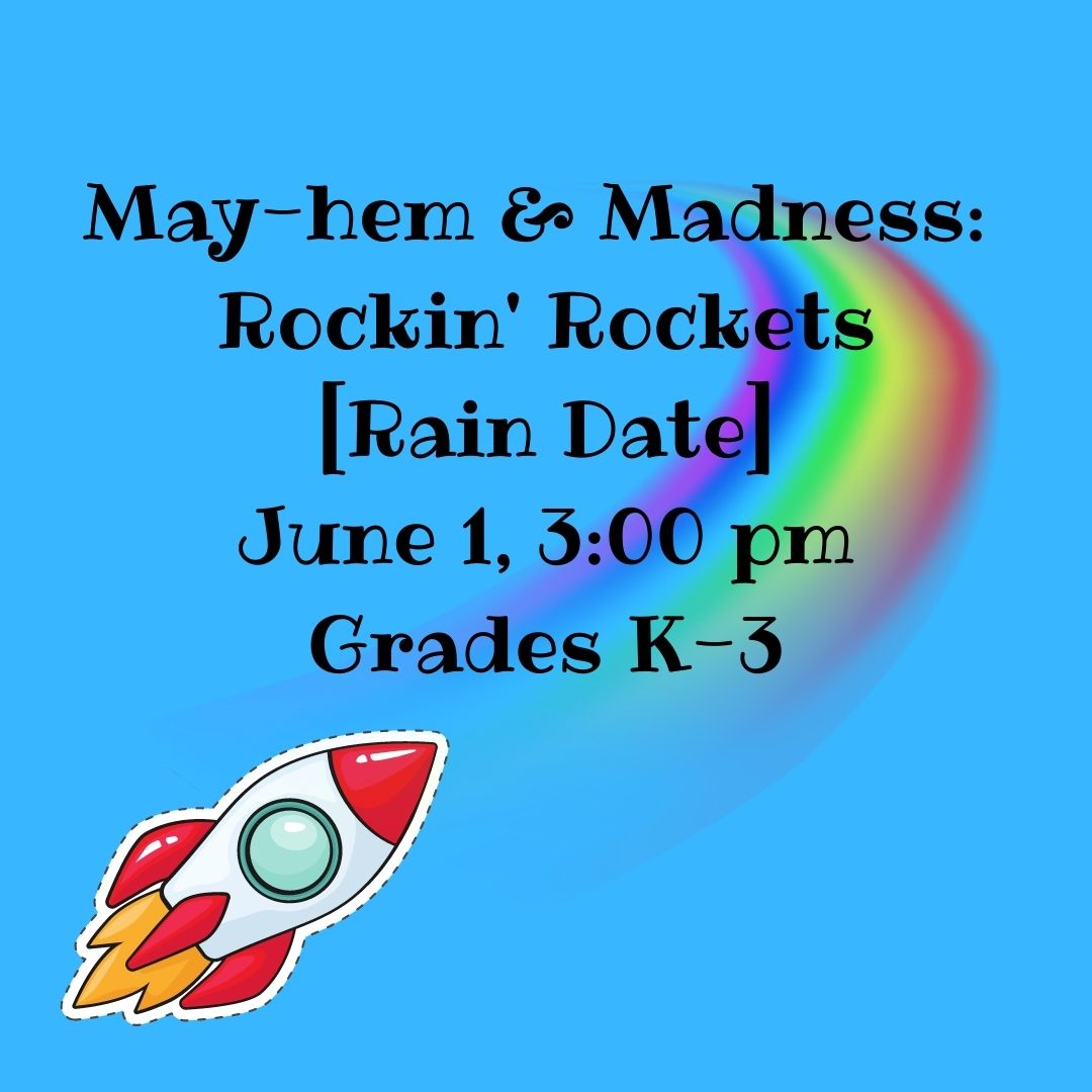 [Rain Date] May-hem and Madness: Rockin' Rockets (Grades K-3)