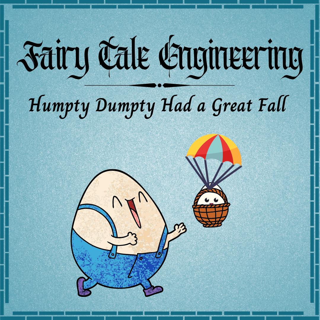 Fairy Tale Engineering: Humpty Dumpty Had a Great Fall