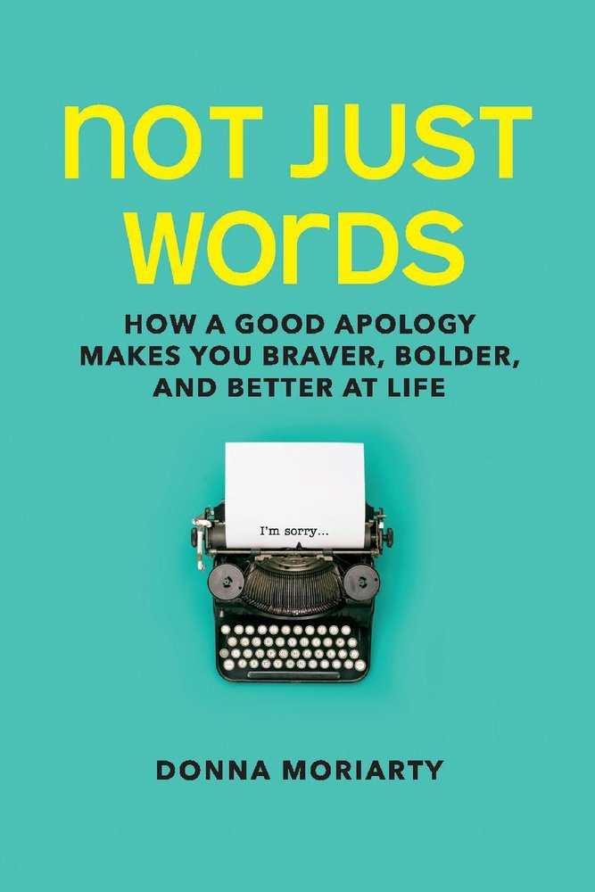 Not Just Words: How a Good Apology Makes You Braver, Bolder, and Better at Life - with Author Donna Moriarty