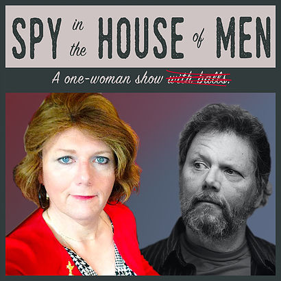 Spy in the House of Men: A One Woman Show with Balls - performance and workshop