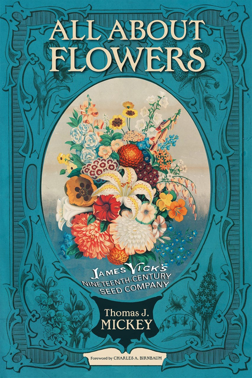 All About Flowers: James Vick's Nineteenth Century Seed Company