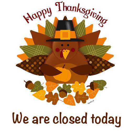 Happy Thanksgiving - We are closed today.