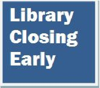 Library closing early @ 4:00 for a staff meeting.