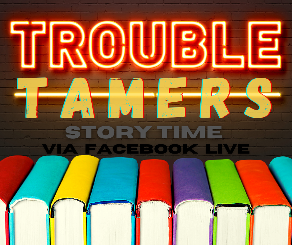 Trouble Tamers Story Time via Facebook Live