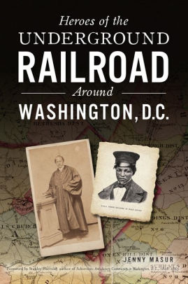 Heroes of the Underground Railroad Around Washington, D.C.