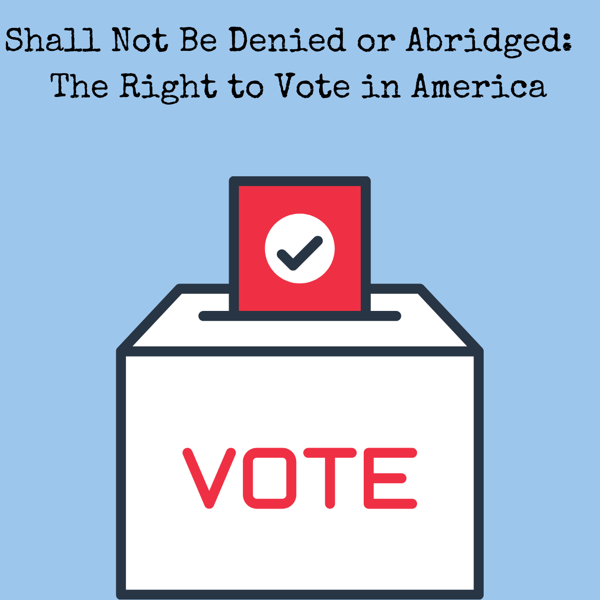 Shall Not Be Denied or Abridged- The History of the Right to Vote in America