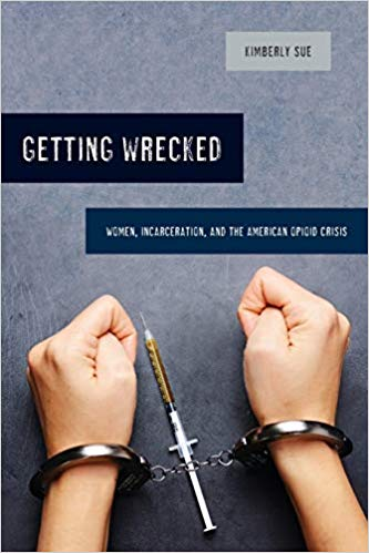 Author Series: Getting Wrecked: Women, Incarceration and the Opioid Epidemic